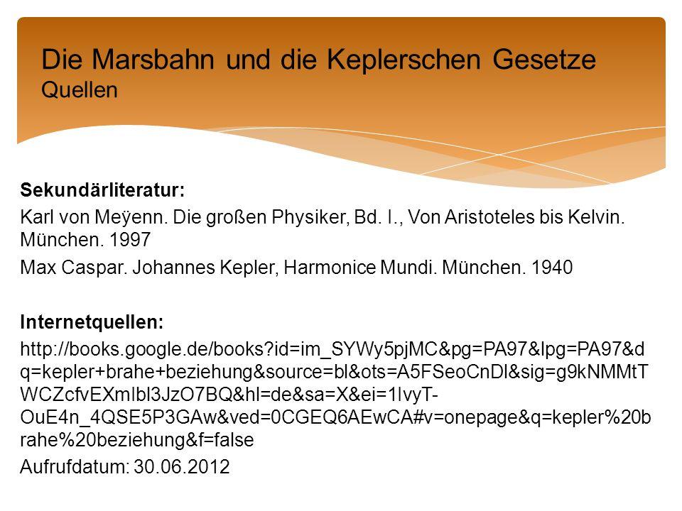 Die Marsbahn und die Keplerschen Gesetze Quellen Sekundärliteratur: Karl von Meÿenn.