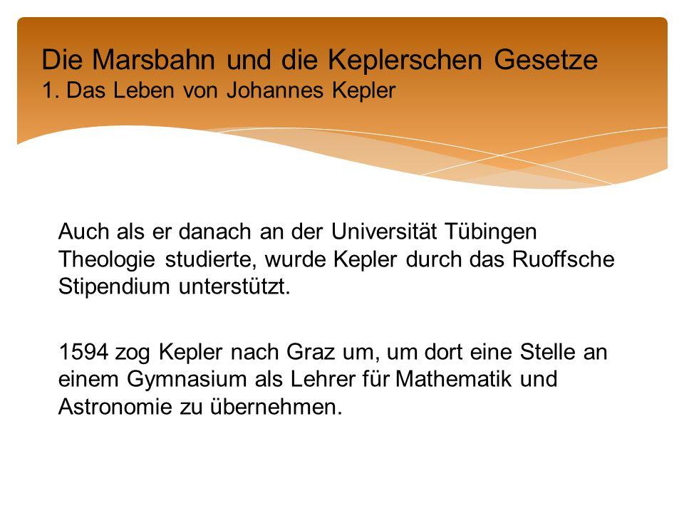 Auch als er danach an der Universität Tübingen Theologie studierte, wurde Kepler durch das Ruoffsche Stipendium unterstützt.