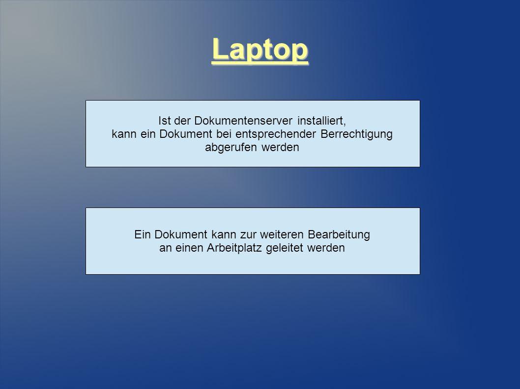 Laptop Ist der Dokumentenserver installiert, kann ein Dokument bei entsprechender Berrechtigung abgerufen werden Ein Dokument kann zur weiteren Bearbeitung an einen Arbeitplatz geleitet werden