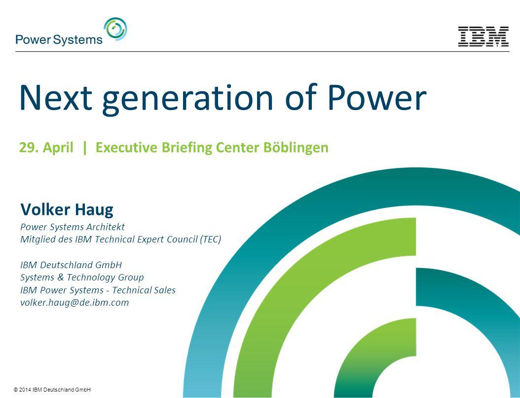 © 2014 IBM Deutschland GmbH Volker Haug Power Systems Architekt Mitglied des IBM Technical Expert Council (TEC) IBM Deutschland GmbH Systems & Technol