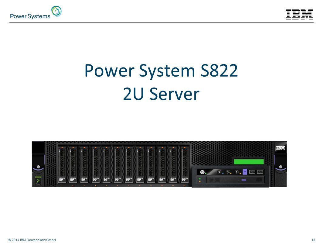 © 2014 IBM Deutschland GmbH18 Power System S822 2U Server