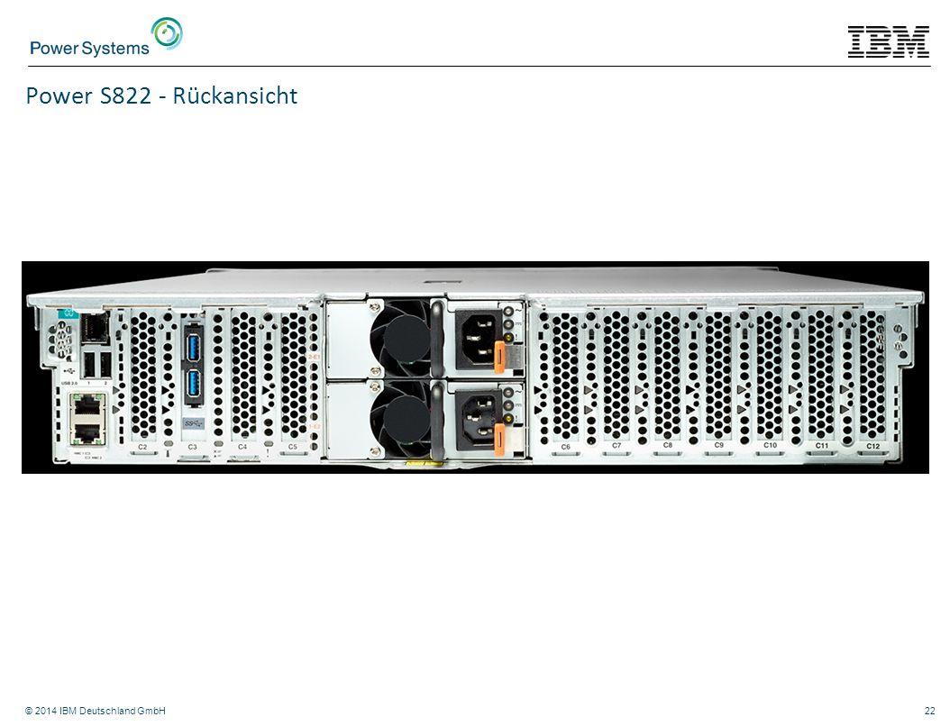 © 2014 IBM Deutschland GmbH22 Power S822 - Rückansicht