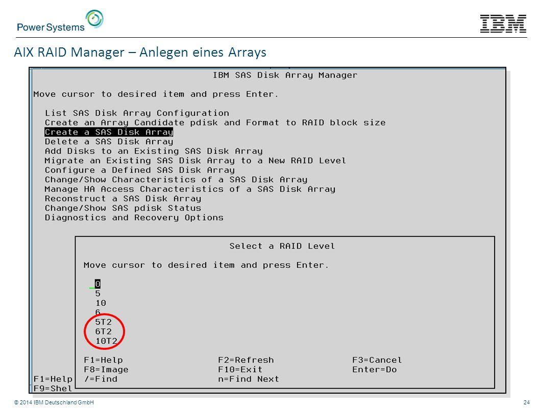 © 2014 IBM Deutschland GmbH24 AIX RAID Manager – Anlegen eines Arrays
