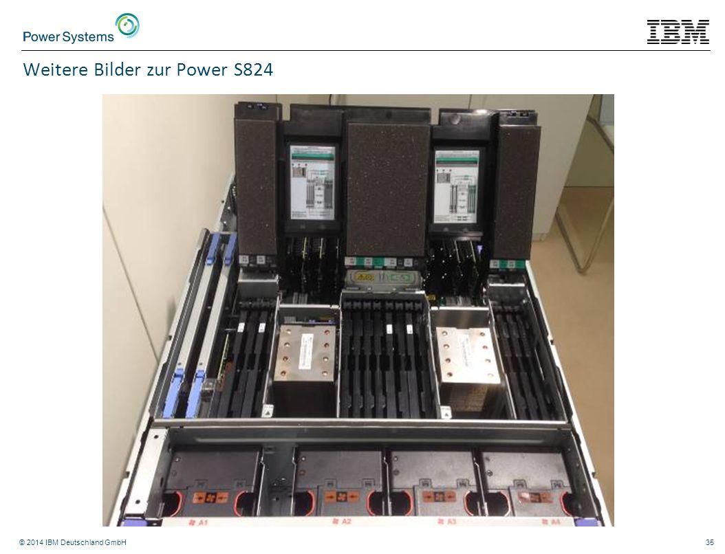 © 2014 IBM Deutschland GmbH35 Weitere Bilder zur Power S824