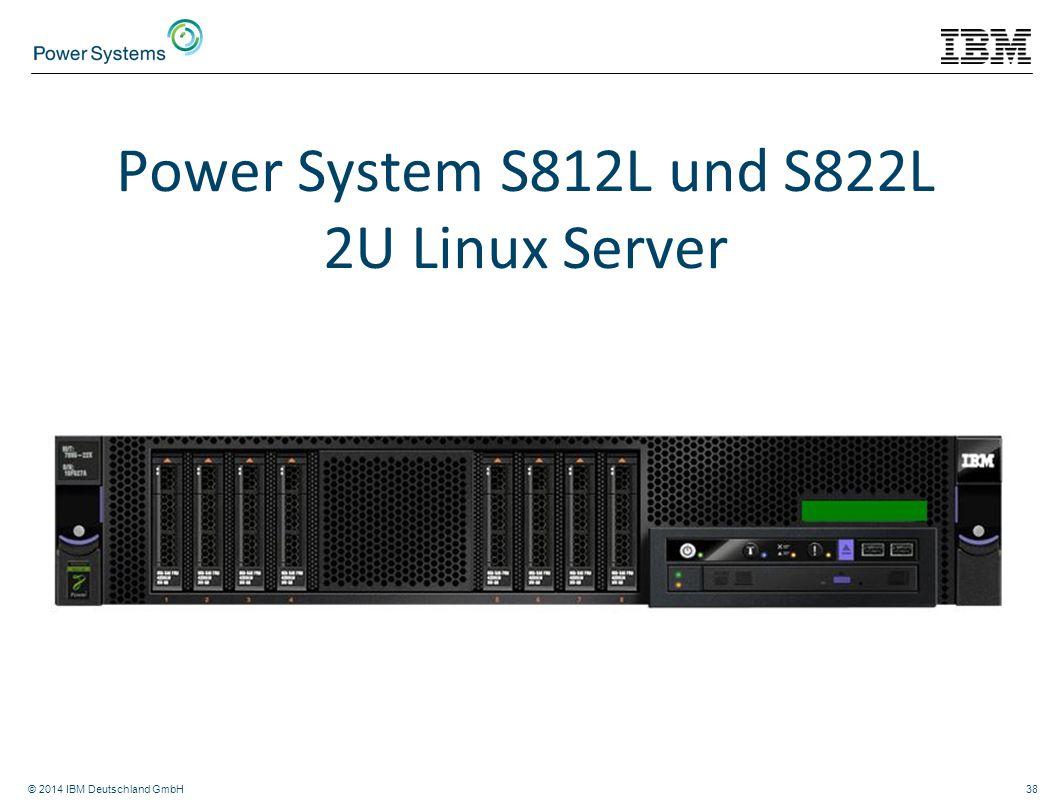 © 2014 IBM Deutschland GmbH38 Power System S812L und S822L 2U Linux Server