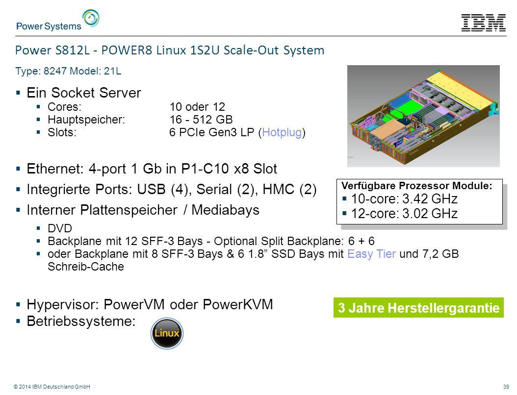 © 2014 IBM Deutschland GmbH39 Power S812L - POWER8 Linux 1S2U Scale-Out System Type: 8247 Model: 21L  Ein Socket Server  Cores: 10 oder 12  Hauptsp