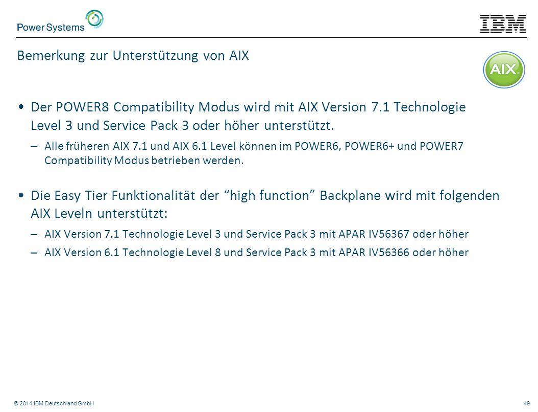 © 2014 IBM Deutschland GmbH49 Bemerkung zur Unterstützung von AIX Der POWER8 Compatibility Modus wird mit AIX Version 7.1 Technologie Level 3 und Serv