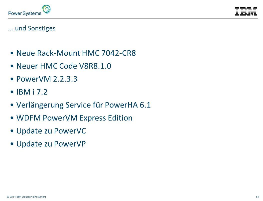 © 2014 IBM Deutschland GmbH54... und Sonstiges Neue Rack-Mount HMC 7042-CR8 Neuer HMC Code V8R8.1.0 PowerVM 2.2.3.3 IBM i 7.2 Verlängerung Service für