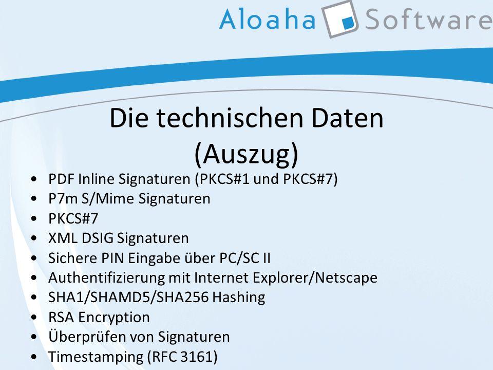 Die technischen Daten (Auszug) PDF Inline Signaturen (PKCS#1 und PKCS#7) P7m S/Mime Signaturen PKCS#7 XML DSIG Signaturen Sichere PIN Eingabe über PC/SC II Authentifizierung mit Internet Explorer/Netscape SHA1/SHAMD5/SHA256 Hashing RSA Encryption Überprüfen von Signaturen Timestamping (RFC 3161)