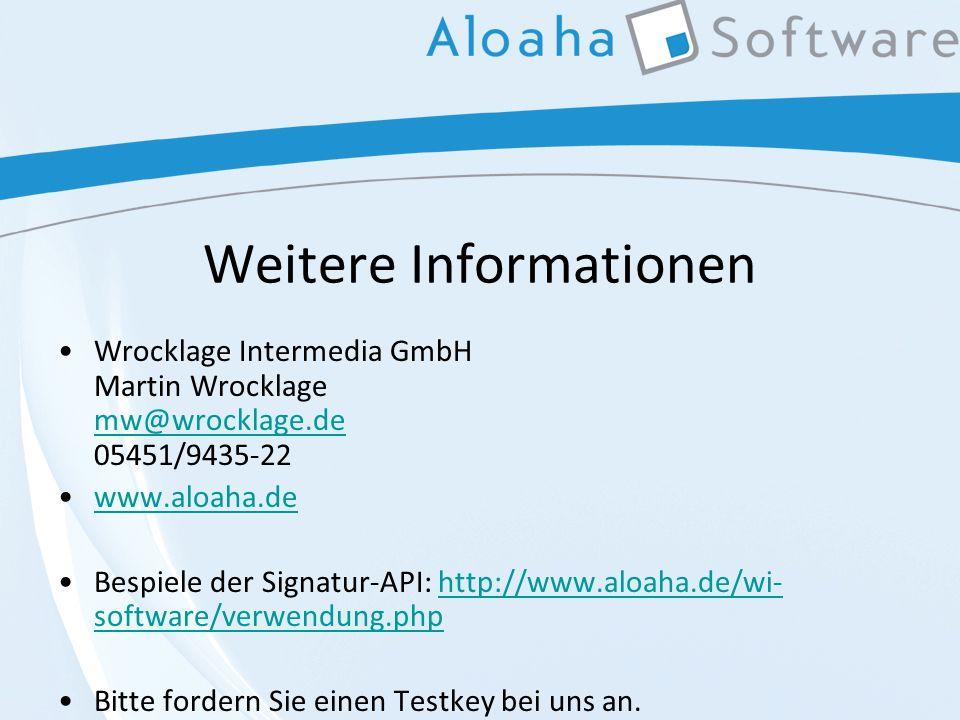 Weitere Informationen Wrocklage Intermedia GmbH Martin Wrocklage mw@wrocklage.de 05451/9435-22 mw@wrocklage.de www.aloaha.de Bespiele der Signatur-API: http://www.aloaha.de/wi- software/verwendung.phphttp://www.aloaha.de/wi- software/verwendung.php Bitte fordern Sie einen Testkey bei uns an.