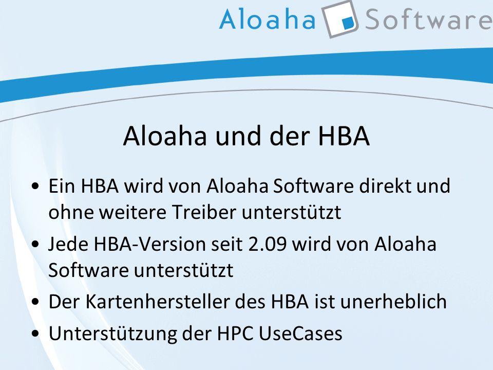 Aloaha und der HBA Ein HBA wird von Aloaha Software direkt und ohne weitere Treiber unterstützt Jede HBA-Version seit 2.09 wird von Aloaha Software unterstützt Der Kartenhersteller des HBA ist unerheblich Unterstützung der HPC UseCases