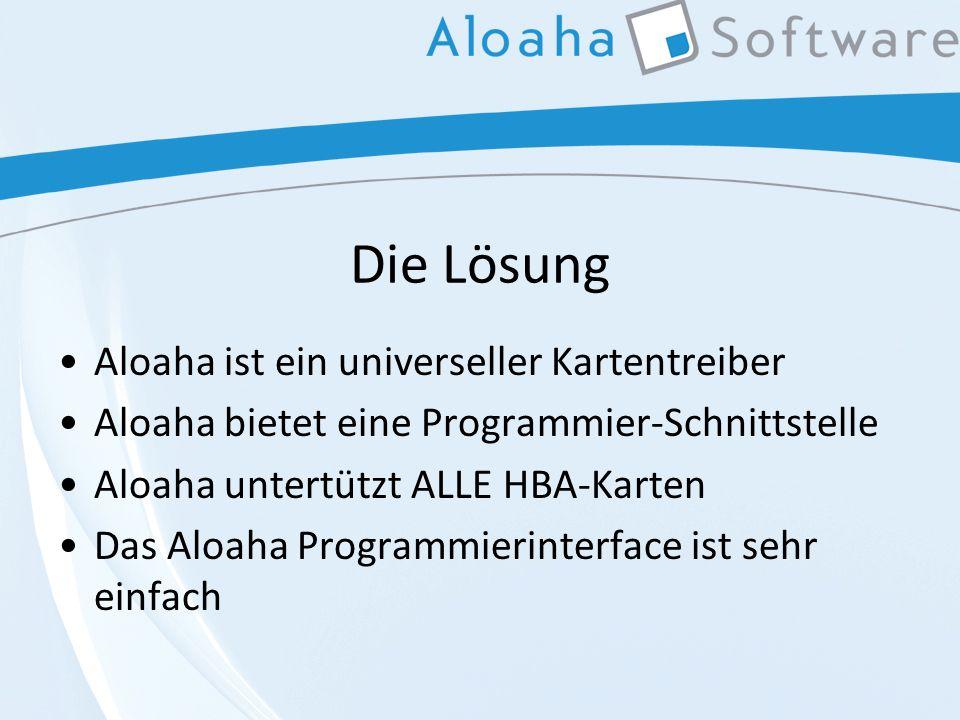 Die Lösung Aloaha ist ein universeller Kartentreiber Aloaha bietet eine Programmier-Schnittstelle Aloaha untertützt ALLE HBA-Karten Das Aloaha Programmierinterface ist sehr einfach