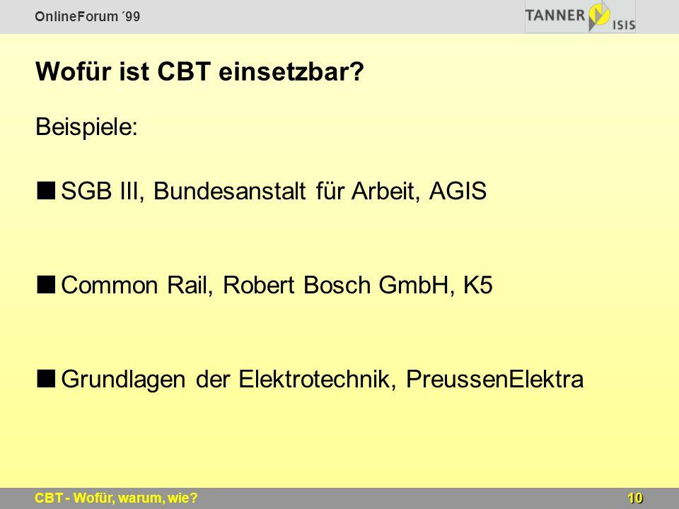OnlineForum ´99 10CBT - Wofür, warum, wie? Wofür ist CBT einsetzbar? Beispiele: SGB III, Bundesanstalt für Arbeit, AGIS Common Rail, Robert Bosch GmbH