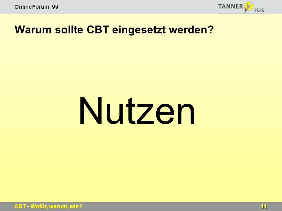 OnlineForum ´99 11CBT - Wofür, warum, wie? Warum sollte CBT eingesetzt werden? Nutzen