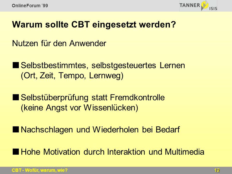 OnlineForum ´99 12CBT - Wofür, warum, wie? Warum sollte CBT eingesetzt werden? Nutzen für den Anwender Selbstbestimmtes, selbstgesteuertes Lernen (Ort