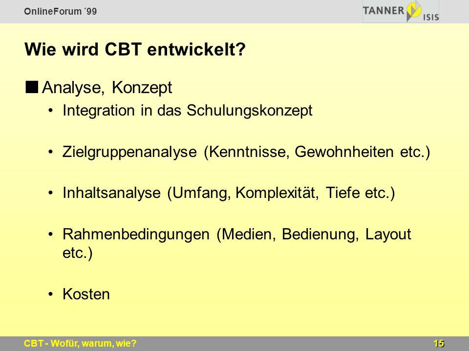 OnlineForum ´99 15CBT - Wofür, warum, wie? Wie wird CBT entwickelt? Analyse, Konzept Integration in das Schulungskonzept Zielgruppenanalyse (Kenntniss