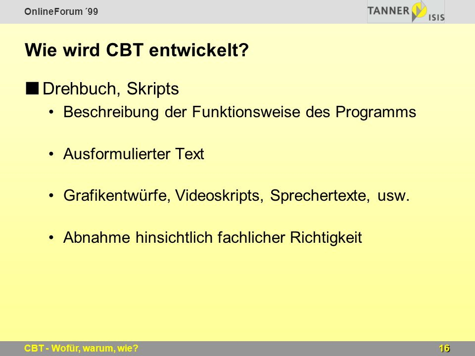 OnlineForum ´99 16CBT - Wofür, warum, wie? Wie wird CBT entwickelt? Drehbuch, Skripts Beschreibung der Funktionsweise des Programms Ausformulierter Te