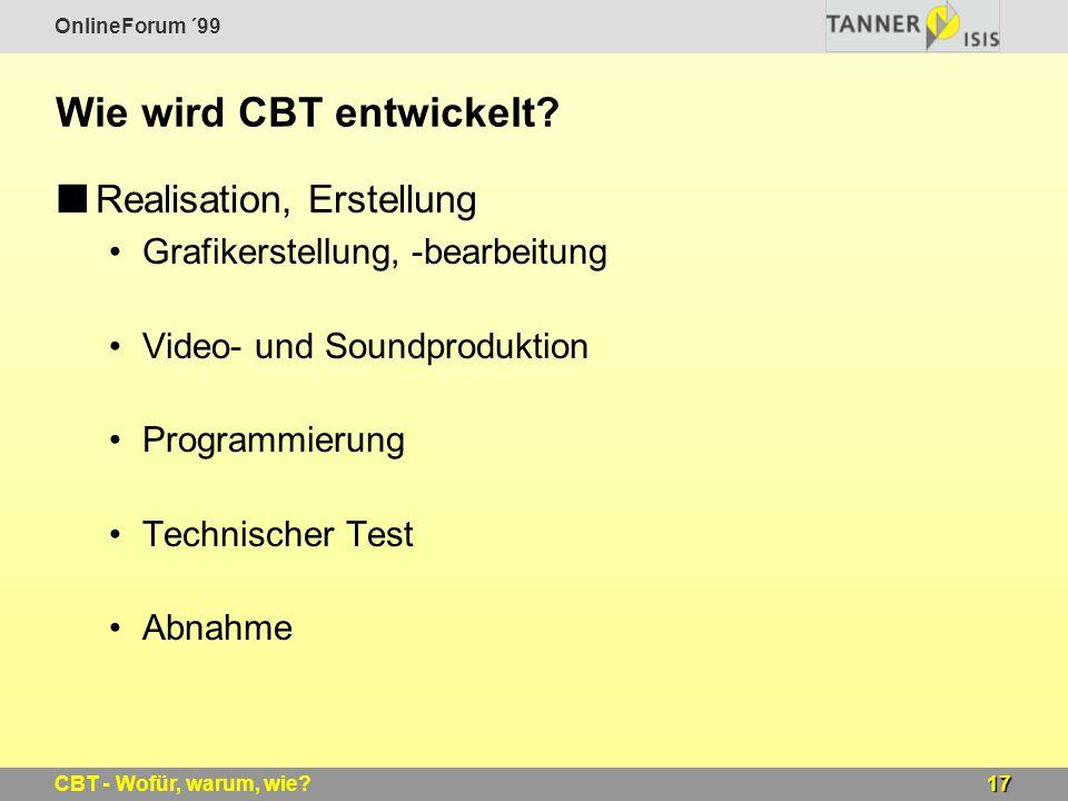 OnlineForum ´99 17CBT - Wofür, warum, wie? Wie wird CBT entwickelt? Realisation, Erstellung Grafikerstellung, -bearbeitung Video- und Soundproduktion