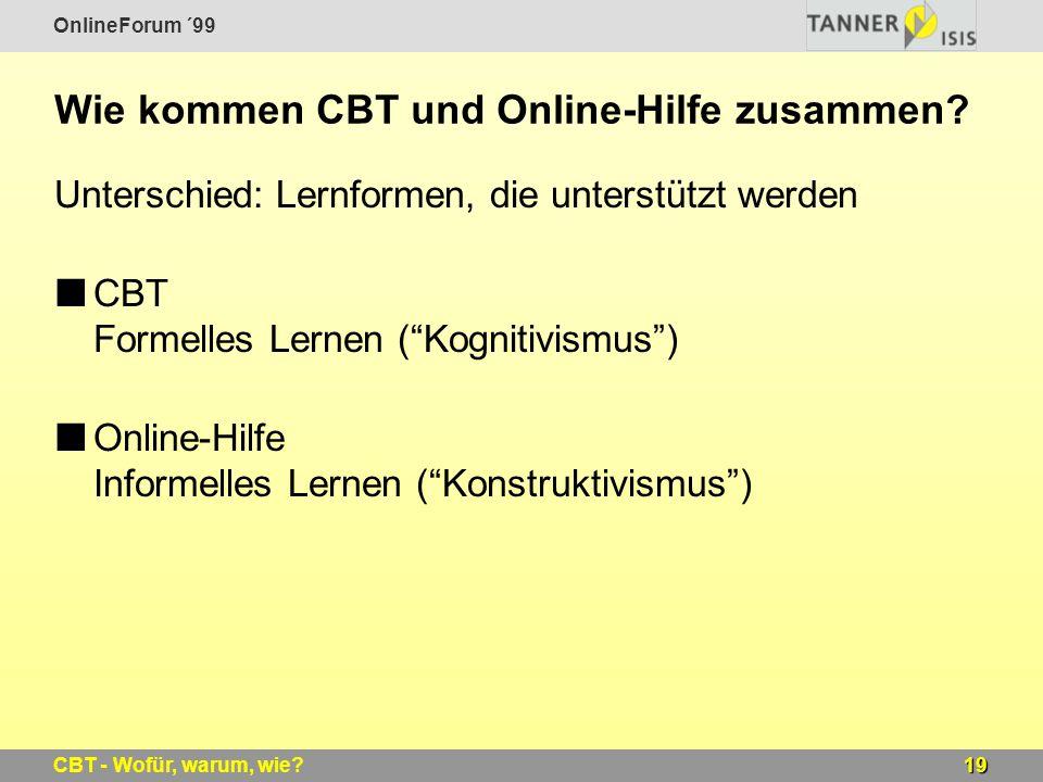 OnlineForum ´99 19CBT - Wofür, warum, wie? Wie kommen CBT und Online-Hilfe zusammen? Unterschied: Lernformen, die unterstützt werden CBT Formelles Ler