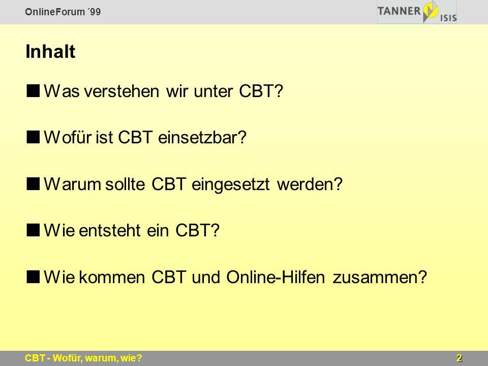 OnlineForum ´99 2CBT - Wofür, warum, wie? Inhalt Was verstehen wir unter CBT? Wofür ist CBT einsetzbar? Warum sollte CBT eingesetzt werden? Wie entste