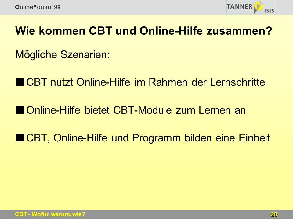 OnlineForum ´99 20CBT - Wofür, warum, wie? Wie kommen CBT und Online-Hilfe zusammen? Mögliche Szenarien: CBT nutzt Online-Hilfe im Rahmen der Lernschr