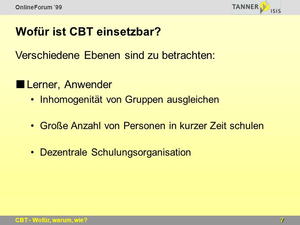 OnlineForum ´99 7CBT - Wofür, warum, wie? Wofür ist CBT einsetzbar? Lerner, Anwender Inhomogenität von Gruppen ausgleichen Große Anzahl von Personen i