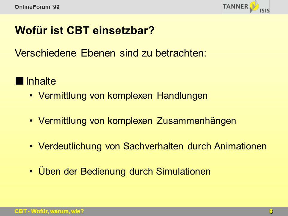 OnlineForum ´99 8CBT - Wofür, warum, wie? Wofür ist CBT einsetzbar? Inhalte Vermittlung von komplexen Handlungen Vermittlung von komplexen Zusammenhän