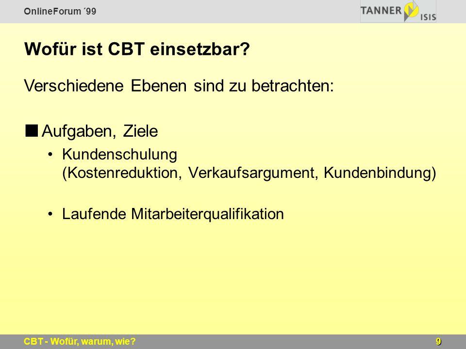 OnlineForum ´99 9CBT - Wofür, warum, wie? Wofür ist CBT einsetzbar? Aufgaben, Ziele Kundenschulung (Kostenreduktion, Verkaufsargument, Kundenbindung)