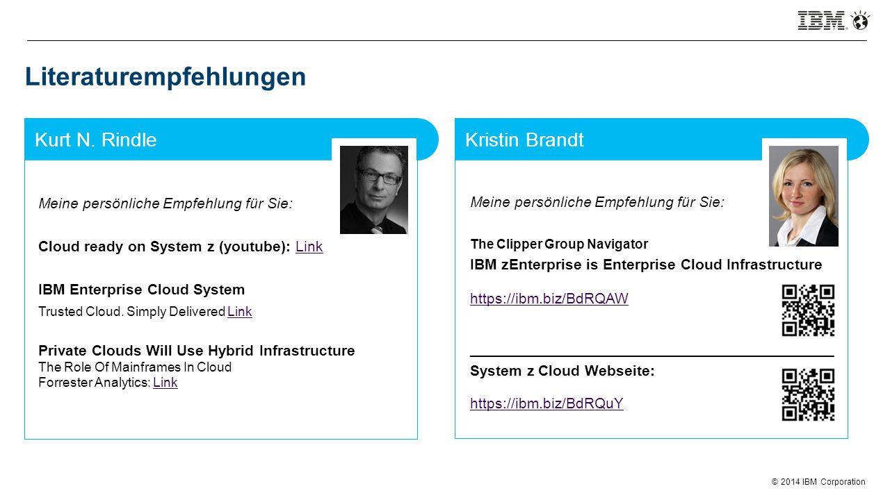 © 2014 IBM Corporation Literaturempfehlungen Meine persönliche Empfehlung für Sie: Cloud ready on System z (youtube): LinkLink IBM Enterprise Cloud Sy