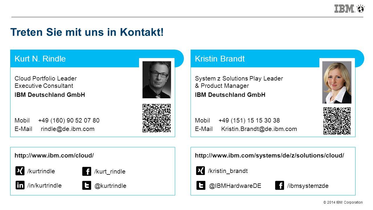 © 2014 IBM Corporation Treten Sie mit uns in Kontakt! Cloud Portfolio Leader Executive Consultant IBM Deutschland GmbH Mobil +49 (160) 90 52 07 80 E-M