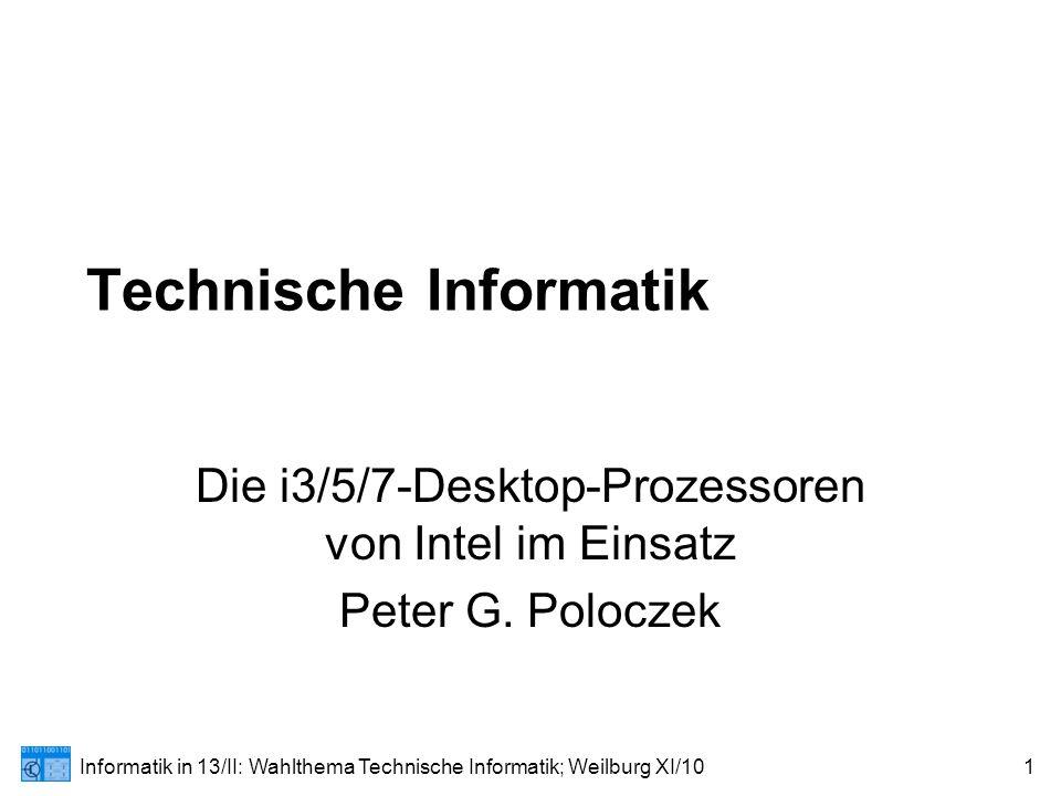 Informatik in 13/II: Wahlthema Technische Informatik; Weilburg XI/1032 i5-CPUs – Sockel 1156, alle VT Prozess.- Nummer Kerne / Threads Taktfre- quenz CacheTechnikTurbo Boost HT i5-750S4 Kerne / 4 Threads 2.40 GHz bis 3.20 (TB) 8 MB45 nmJaNein i5-7504 Kerne / 4 Threads 2.66 GHz bis 3.20 (TB) 8 MB45 nmJaNein i5-6702 Kerne / 4 Threads 3.46 GHz bis 3.73 (TB) 4 MB32 nmJa i5-6612 Kerne / 4 Threads 3.33 GHz bis 3.60 (TB) 4 MB32 nmJa i5-6602 Kerne / 4 Threads 3.33 GHz bis 3.60 (TB) 4 MB32 nmJa i5-6502 Kerne / 4 Threads 3.20 GHz bis 3.46 (TB) 4 MB32 nmJa