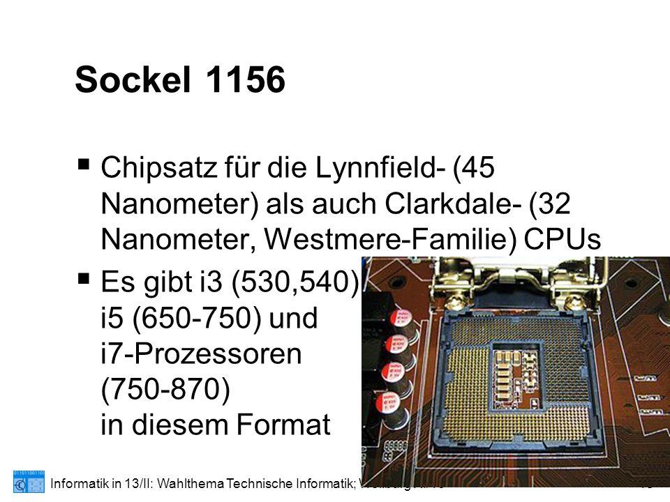 Informatik in 13/II: Wahlthema Technische Informatik; Weilburg XI/1018 Sockel 1156  Chipsatz für die Lynnfield- (45 Nanometer) als auch Clarkdale- (32 Nanometer, Westmere-Familie) CPUs  Es gibt i3 (530,540), i5 (650-750) und i7-Prozessoren (750-870) in diesem Format