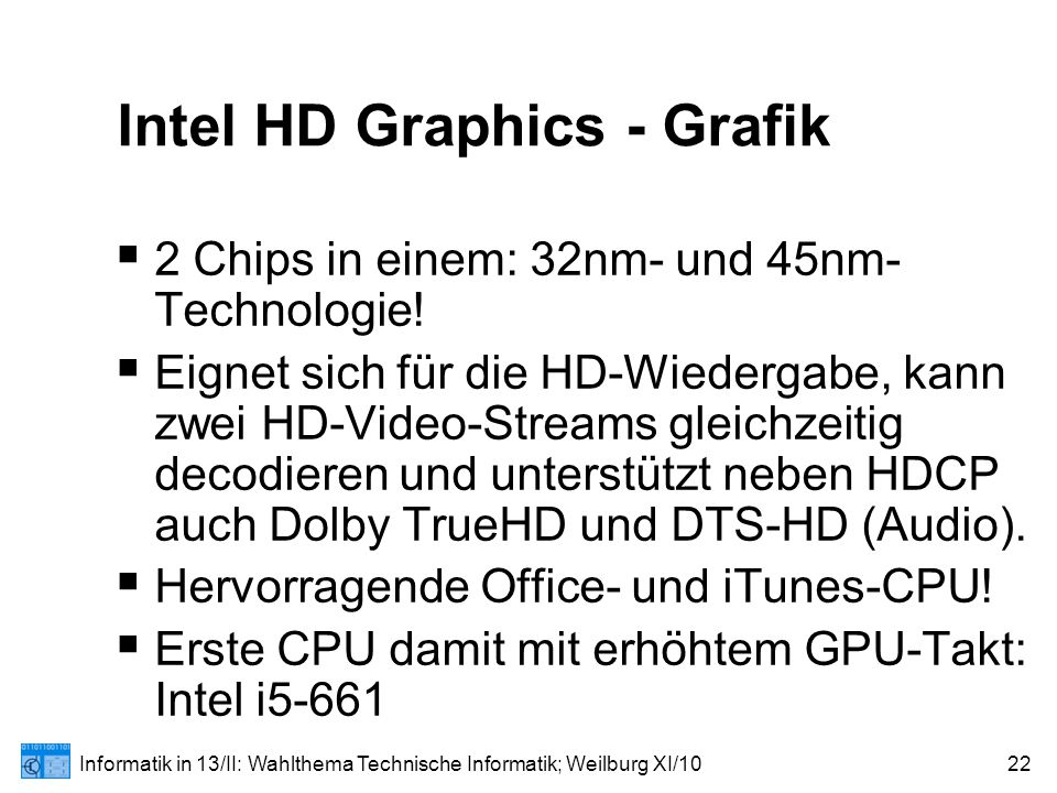 Informatik in 13/II: Wahlthema Technische Informatik; Weilburg XI/1022 Intel HD Graphics - Grafik  2 Chips in einem: 32nm- und 45nm- Technologie.