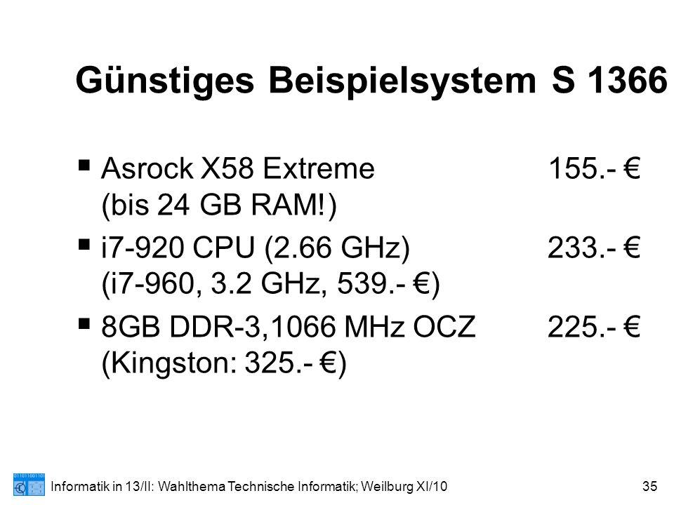 Informatik in 13/II: Wahlthema Technische Informatik; Weilburg XI/1035 Günstiges Beispielsystem S 1366  Asrock X58 Extreme155.- € (bis 24 GB RAM!)  i7-920 CPU (2.66 GHz)233.- € (i7-960, 3.2 GHz, 539.- €)  8GB DDR-3,1066 MHzOCZ225.- € (Kingston: 325.- €)