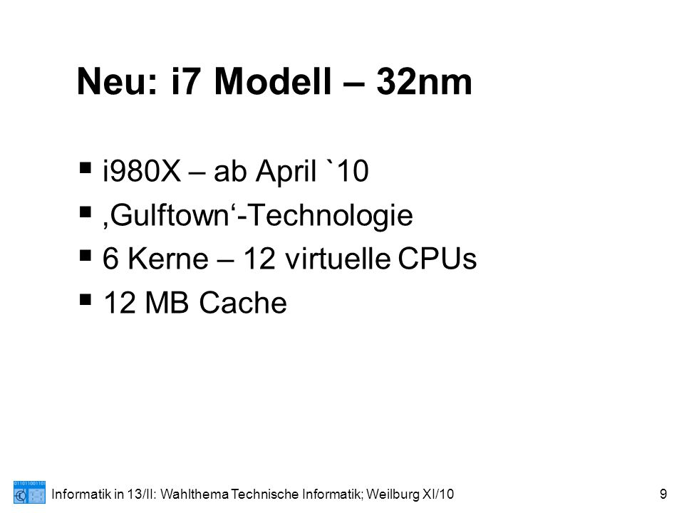 Informatik in 13/II: Wahlthema Technische Informatik; Weilburg XI/1030 Core i7/5/3 - Überblick CPUAnzahl Kerne Sockelmit HD- Grafik TBHT i7-980X61366NeinJa i7-9xx41366NeinJa i7-8xx41156NeinJa i5-7xx41156NeinJaNein i5-6xx21156Ja i3-5xx21156JaNeinJa G6xxx21156JaNein