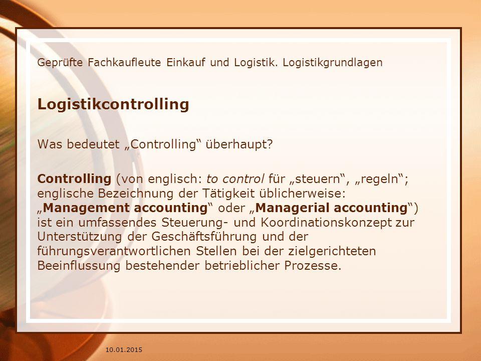 """Geprüfte Fachkaufleute Einkauf und Logistik. Logistikgrundlagen Logistikcontrolling Was bedeutet """"Controlling"""" überhaupt? Controlling (von englisch: t"""