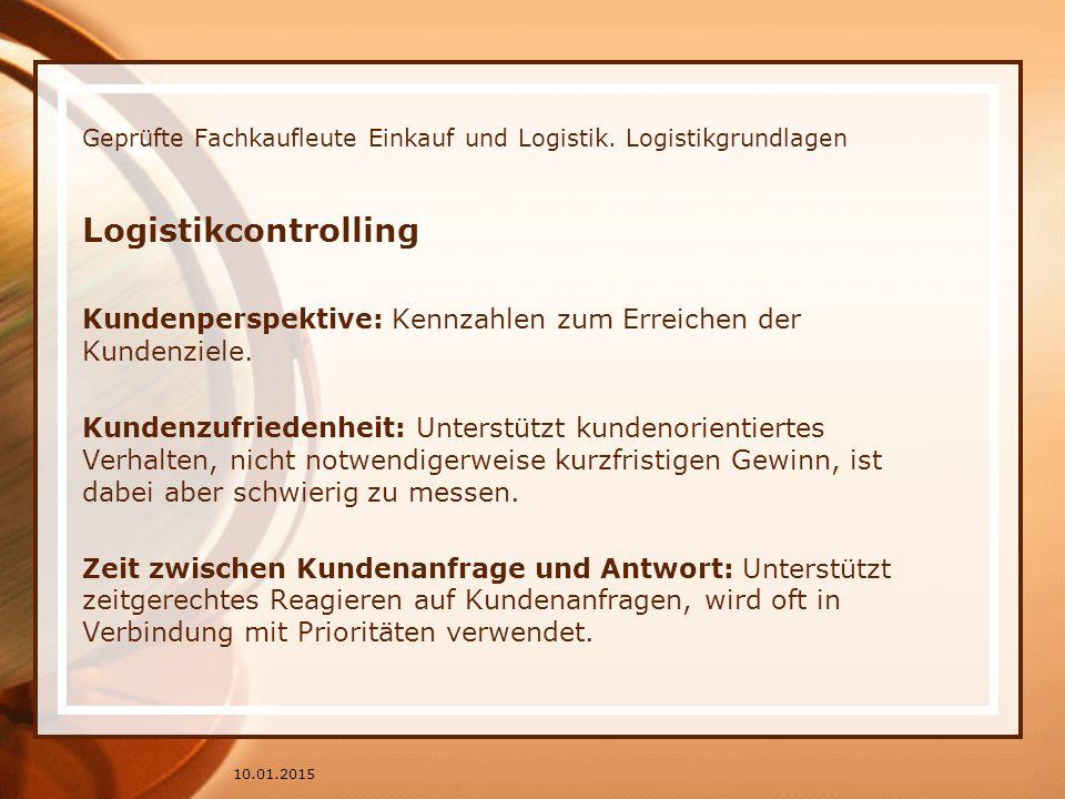 Geprüfte Fachkaufleute Einkauf und Logistik. Logistikgrundlagen Logistikcontrolling Kundenperspektive: Kennzahlen zum Erreichen der Kundenziele. Kunde