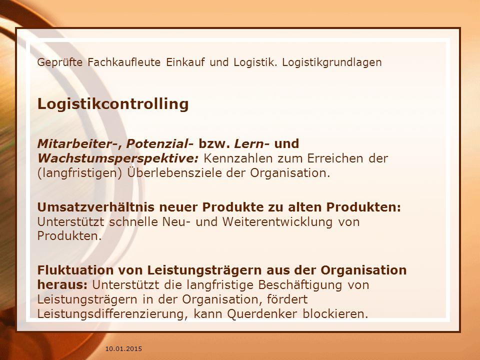 Geprüfte Fachkaufleute Einkauf und Logistik. Logistikgrundlagen Logistikcontrolling Mitarbeiter-, Potenzial- bzw. Lern- und Wachstumsperspektive: Kenn
