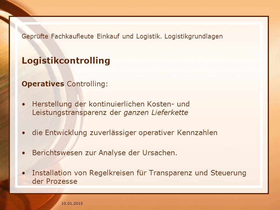 Geprüfte Fachkaufleute Einkauf und Logistik. Logistikgrundlagen Logistikcontrolling Operatives Controlling: Herstellung der kontinuierlichen Kosten- u