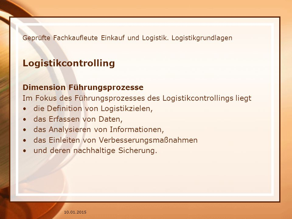 Geprüfte Fachkaufleute Einkauf und Logistik. Logistikgrundlagen Logistikcontrolling Dimension Führungsprozesse Im Fokus des Führungsprozesses des Logi