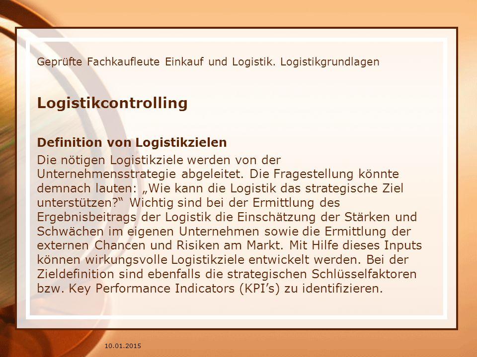 Geprüfte Fachkaufleute Einkauf und Logistik. Logistikgrundlagen Logistikcontrolling Definition von Logistikzielen Die nötigen Logistikziele werden von