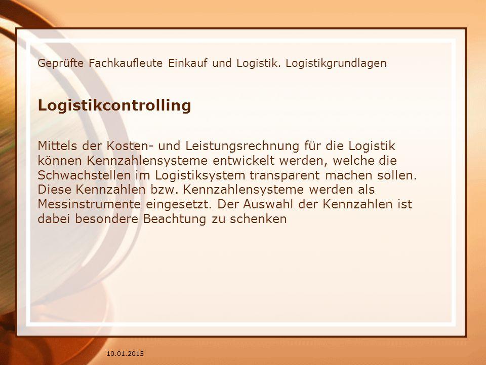 Geprüfte Fachkaufleute Einkauf und Logistik. Logistikgrundlagen Logistikcontrolling Mittels der Kosten- und Leistungsrechnung für die Logistik können