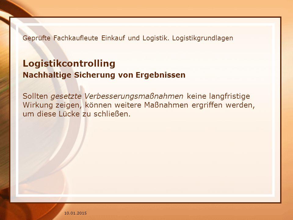 Geprüfte Fachkaufleute Einkauf und Logistik. Logistikgrundlagen Logistikcontrolling Nachhaltige Sicherung von Ergebnissen Sollten gesetzte Verbesserun