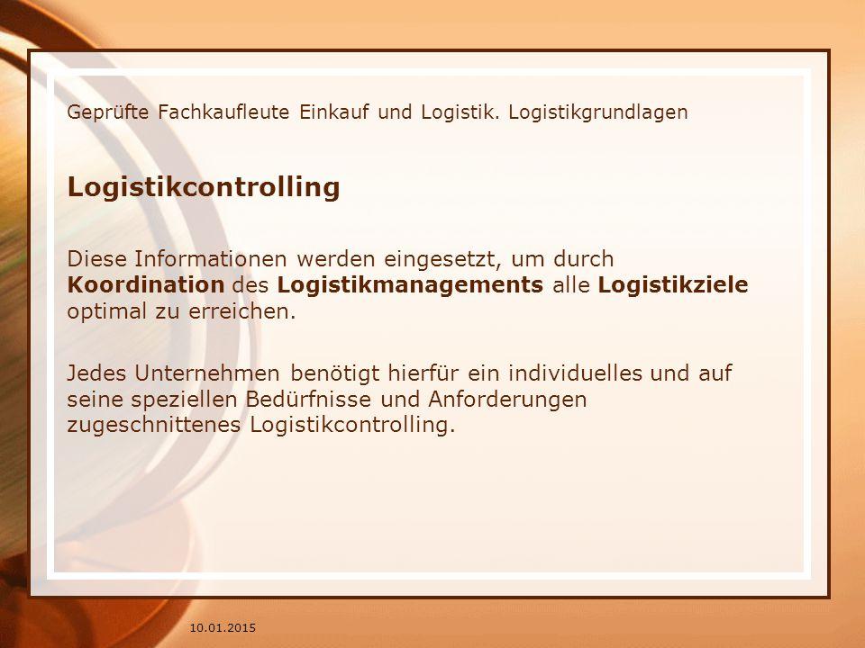 Geprüfte Fachkaufleute Einkauf und Logistik. Logistikgrundlagen Logistikcontrolling Diese Informationen werden eingesetzt, um durch Koordination des L