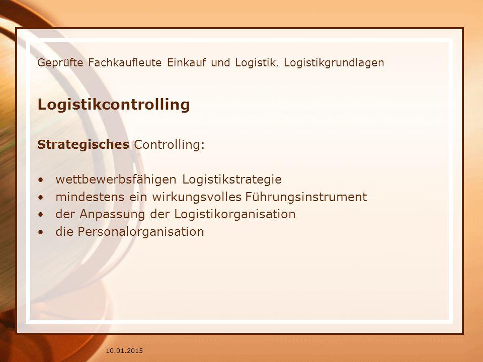 Geprüfte Fachkaufleute Einkauf und Logistik. Logistikgrundlagen Logistikcontrolling Strategisches Controlling: wettbewerbsfähigen Logistikstrategie mi