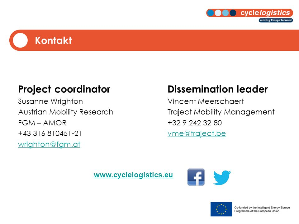 Kontakt Project coordinatorDissemination leader Susanne WrightonVincent Meerschaert Austrian Mobility ResearchTraject Mobility Management FGM – AMOR+32 9 242 32 80 +43 316 810451-21vme@traject.bevme@traject.be wrighton@fgm.at www.cyclelogistics.eu