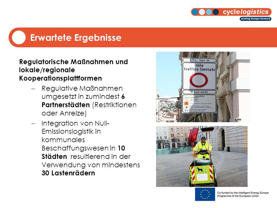 Erwartete Ergebnisse Regulatorische Maßnahmen und lokale/regionale Kooperationsplattformen  Regulative Maßnahmen umgesetzt in zumindest 6 Partnerstädten (Restriktionen oder Anreize)  Integration von Null- Emissionslogistik in kommunales Beschaffungswesen in 10 Städten resultierend in der Verwendung von mindestens 30 Lastenrädern