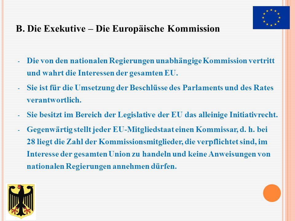 - Die von den nationalen Regierungen unabhängige Kommission vertritt und wahrt die Interessen der gesamten EU. - Sie ist für die Umsetzung der Beschlü
