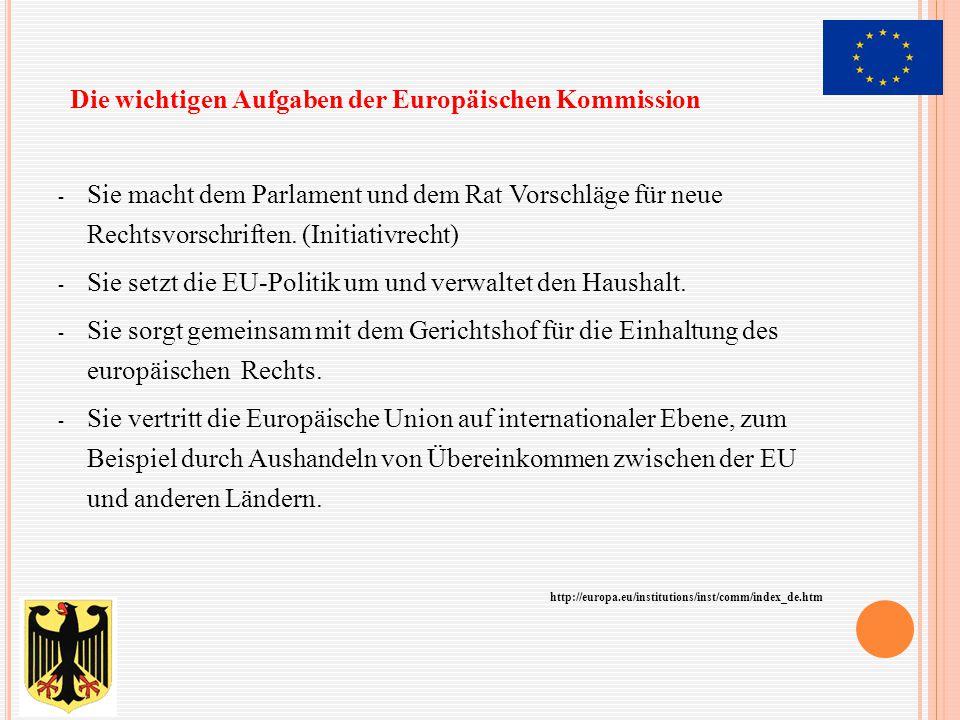 - Sie macht dem Parlament und dem Rat Vorschläge für neue Rechtsvorschriften. (Initiativrecht) - Sie setzt die EU-Politik um und verwaltet den Haushal