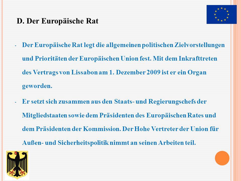 - Der Europäische Rat legt die allgemeinen politischen Zielvorstellungen und Prioritäten der Europäischen Union fest. Mit dem Inkrafttreten des Vertra
